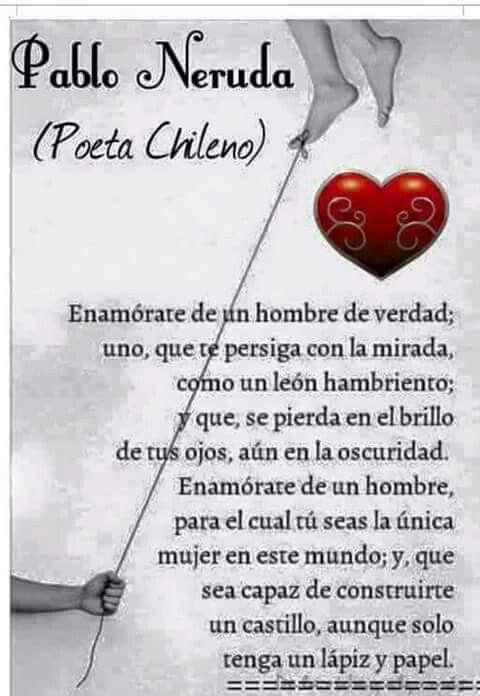 Enamórate de un hombre de verdad... Pablo Neruda