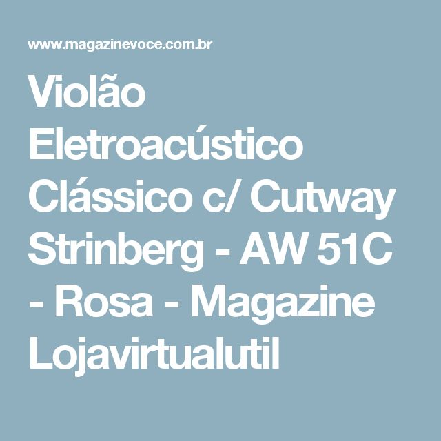 Violão Eletroacústico Clássico c/ Cutway Strinberg - AW 51C - Rosa - Magazine Lojavirtualutil