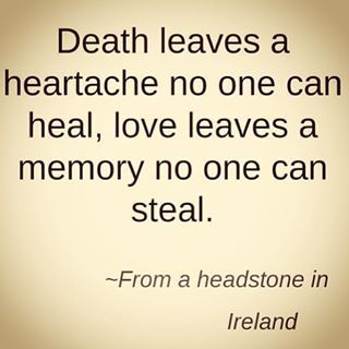 Death leaves heartache, loves leaves memory