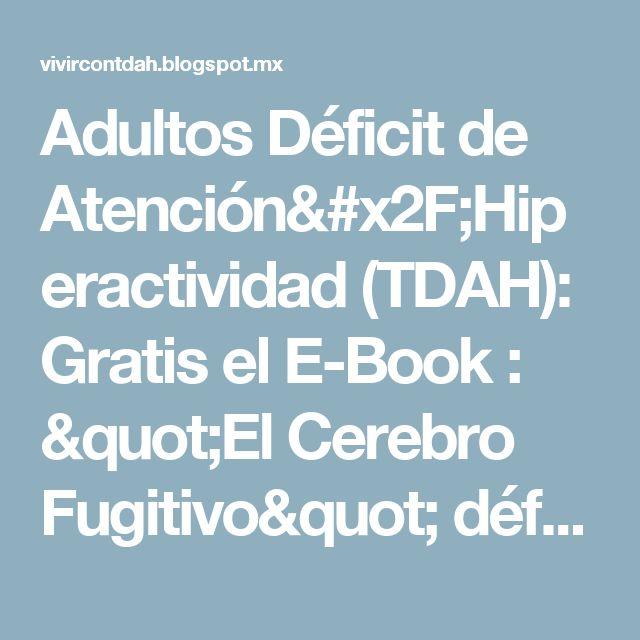 """Adultos Déficit de Atención/Hiperactividad (TDAH): Gratis el E-Book : """"El Cerebro Fugitivo""""  déficit atención TDAH adultos"""