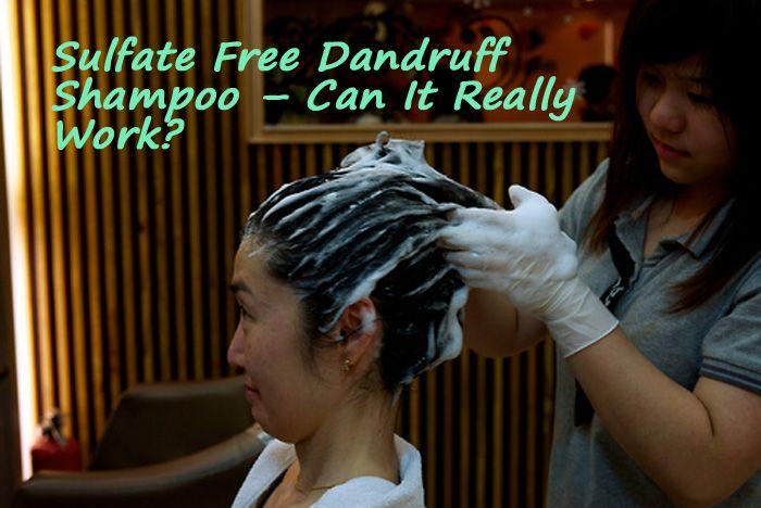 Sulfate Free Dandruff Shampoo – Can It Really Work?