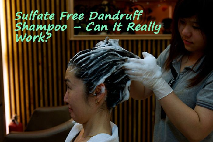 Sulfate Free Dandruff Shampoo – Can It Really Work?