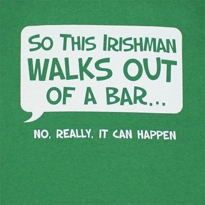 So this Irishman walks out of a Bar... No   Really.  I can happen.  St. Patrick's day funny/humor.  Great for FB post