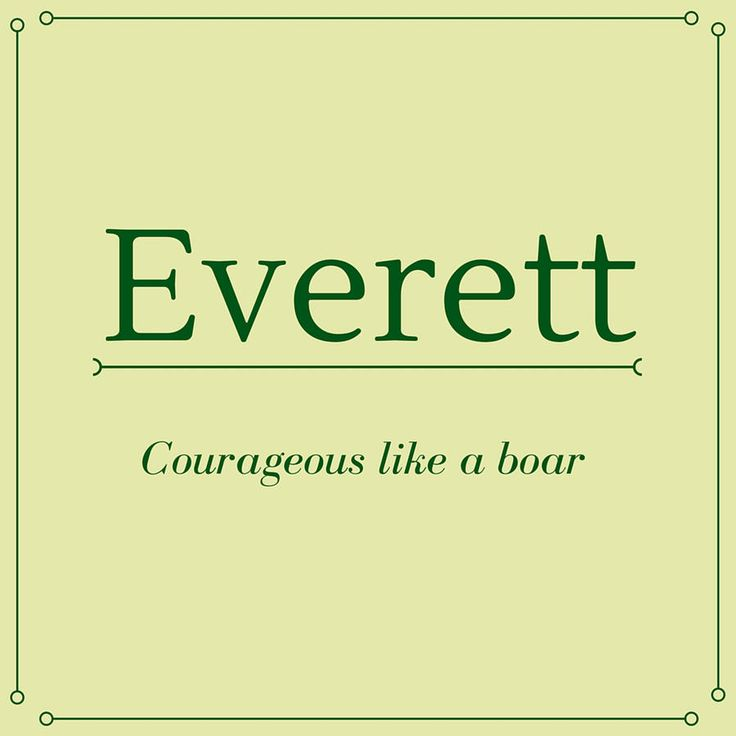 Everett - Top 50 Southern Names and Their Meanings - Southernliving. Everett is of English origin. Nicknames for Everett include Ev and Rhett.