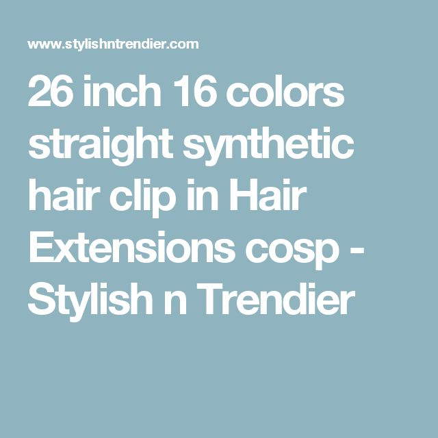 26 inch 16 colors straight synthetic hair clip in Hair Extensions cosp - Stylish n Trendier