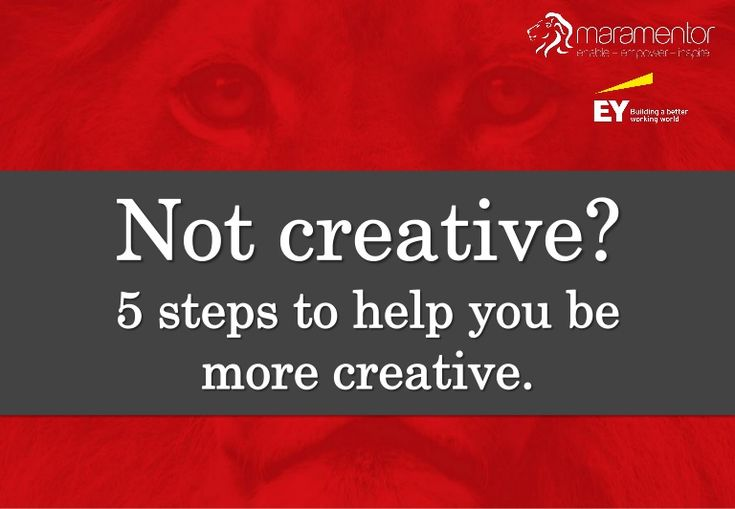 Not creative! 5 steps to help you be more creative