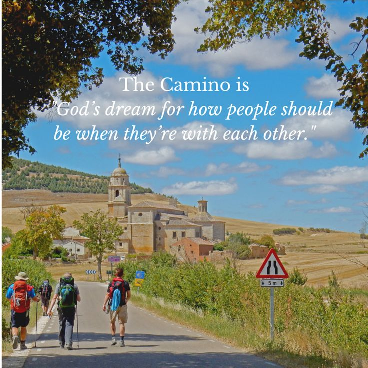 "The Camino de Santiago is ""God's dream for how people should be when they're with each other"" - One of my favorite travel quotes from the Camino"