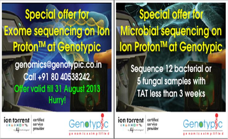 Tired of old NGS Sequencing platforms? Try the state-of-the art Ion Proton @ Genotypic. Hurry attractive offers on human exome and microbial sequencing. Register before 31st August 2013  www.genotypic.co.in