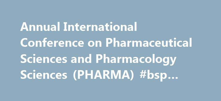 Annual International Conference on Pharmaceutical Sciences and Pharmacology Sciences (PHARMA) #bsp #pharma http://pharmacy.remmont.com/annual-international-conference-on-pharmaceutical-sciences-and-pharmacology-sciences-pharma-bsp-pharma/  #pharma conference # The Conference Proceedings Print ISSN: 2345-783X, E-Periodical ISSN 2345-7953 is indexed by Ulrichsweb. EBSCO. CrossRef. ProQuest and will be submitted to Scopus. ScienceDirect and Cabell's Directories amongst others, where applicable…