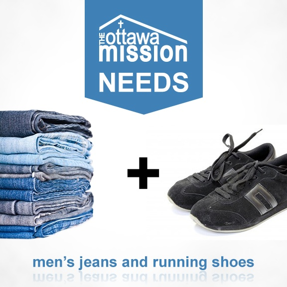 The Ottawa Mission needs men's jeans and running shoes (new or lightly used). Please drop off donations at the front desk at 35 Waller St. - open 24/7