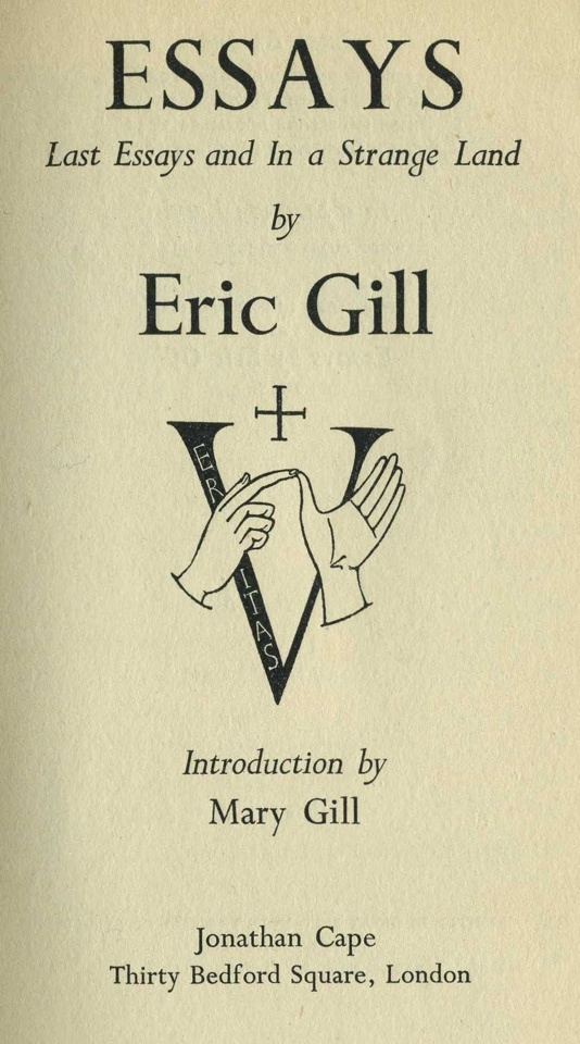 eric gill last essays This is the last in a series of three posts on the pilcrow (¶) start at part 1 or   an essay on typography by eric gill, pp 28-29 visible here is.