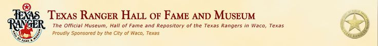 (Waco) The Official Texas Ranger Hall of Fame and Museum  100 Texas Ranger Trail, Waco, 76706   MUSEUM HOURS:  9 am 5 pm; Last Guest Admitted at 4:30 pm; Closed for Thanksgiving, Christmas, New Years & Inclement Weather  ADMISSION - Adults: $7.00 | Children (6-12): $3.00 | Children under 6 free  Seniors (60+): $6.00 | Military (with ID): $6.00