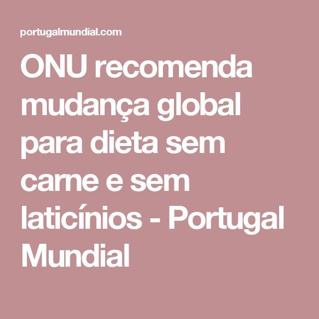 ONU recomenda mudança global para dieta sem carne e sem laticínios - Portugal Mundial