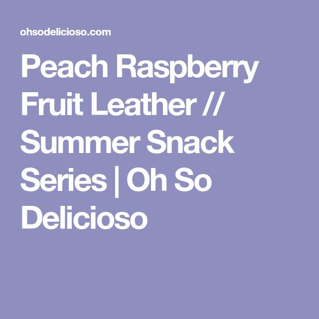 Peach Raspberry Fruit Leather // Summer Snack Series | Oh So Delicioso