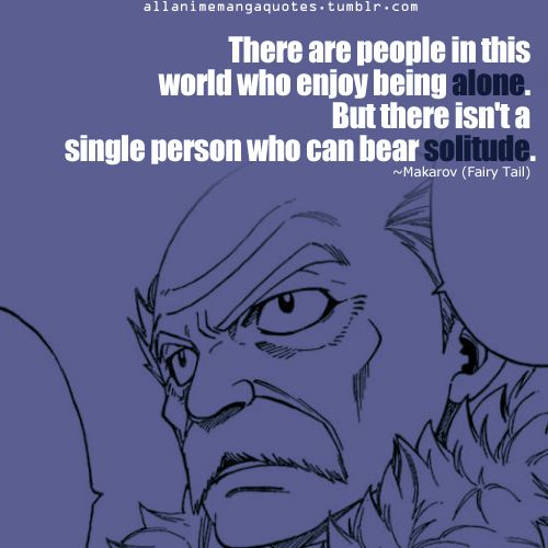 Makarov - fairy tail. Hello!!! I'm  the person who enjoys being alone! :D