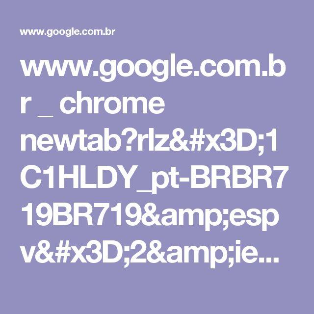 www.google.com.br _ chrome newtab?rlz=1C1HLDY_pt-BRBR719BR719&espv=2&ie=UTF-8