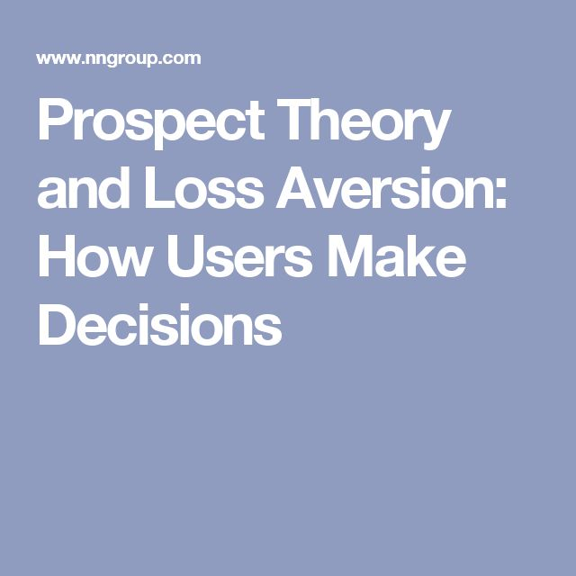 Prospect Theory and Loss Aversion: How Users Make Decisions