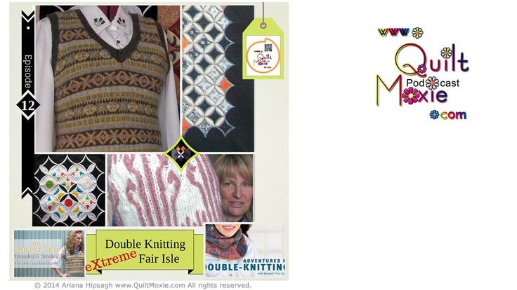 12 eXtreme Double Knitting Fair Isle Show notes and everything QuiltMoxie at http://www.QuiltMoxie.com/shownotes 1. Gallery - Cathedral Window Moxie Tool 2. Double Knitting 3. Fair Isle 4. Contest - FREE Craftsy Class  Ariana wears her Sky Walker Shawl to go back to Double Knitting and Fair Isle and shows you her 2nd attempt at the Attyria hat, 3 colour double knitting and 2-pattern double knitting. The fair Isle vest is re-knit at the armhole and the neck for a better fitting vest.