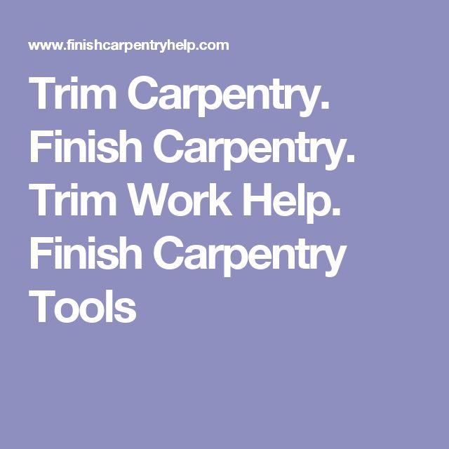 Trim Carpentry. Finish Carpentry. Trim Work Help. Finish Carpentry Tools