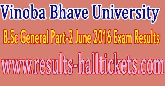 Vinoba Bhave University B.Sc General Part-2 June 2016 Exam Results      Vinoba Bhave University B.Sc General Part-2 June 2016 Exam Results...