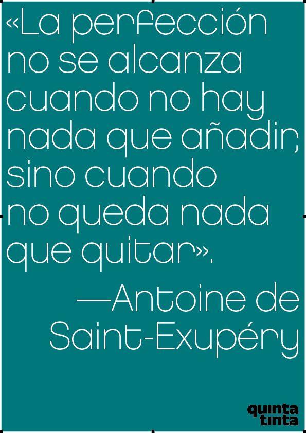 La perfección no se alcanza cuando no hay nada que añadir, sino cuando no queda nada que quitar - Antoine de Saint-Exupéry