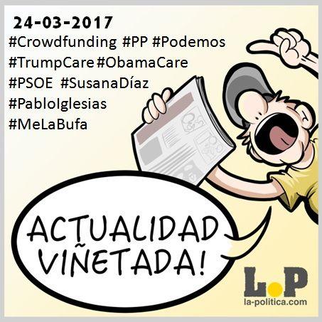 #ActualidadViñetada - Noticias de hoy 24/03/2017 Crowdfunding, PP, Podemos, TrumpCare, PSOE, Susana Díaz, Pablo Iglesias, Me la bufa