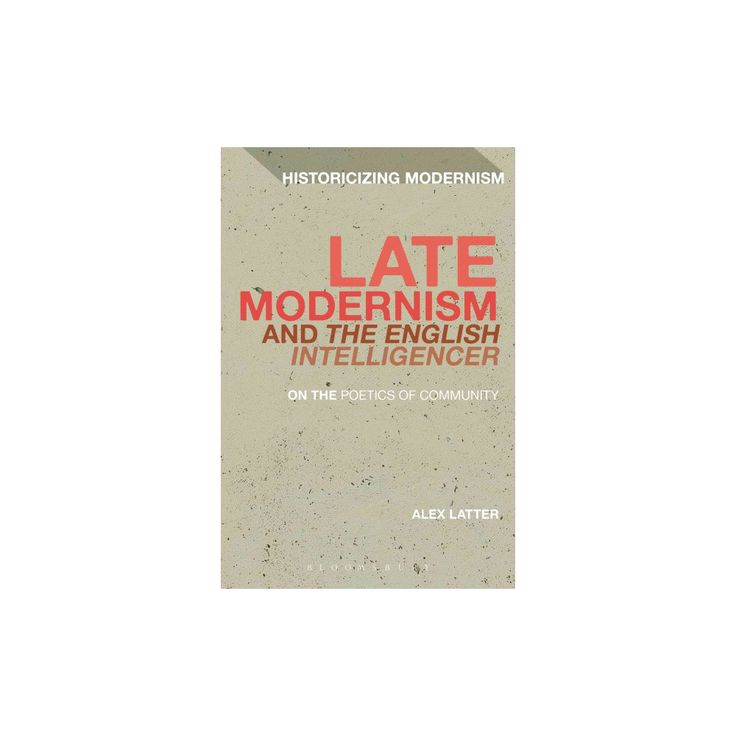 Late Modernism and the English Intelligencer : On the Poetics of Community (Reprint) (Paperback) (Alex