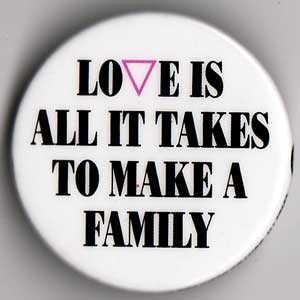 A equal marriage rights campaign pin makes a great pint about child-free families too! We are all families.