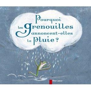 Pourquoi les grenouilles annoncent-elles la pluie ?: Amazon.fr: Genevieve Laurencin, Clotilde Perrin: Livres