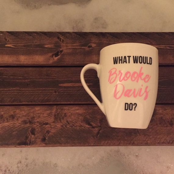 "#OTH-inspired ""What Would Brooke Davis Do?"" Coffee Mug by hopelesswanderer8 via Etsy. 