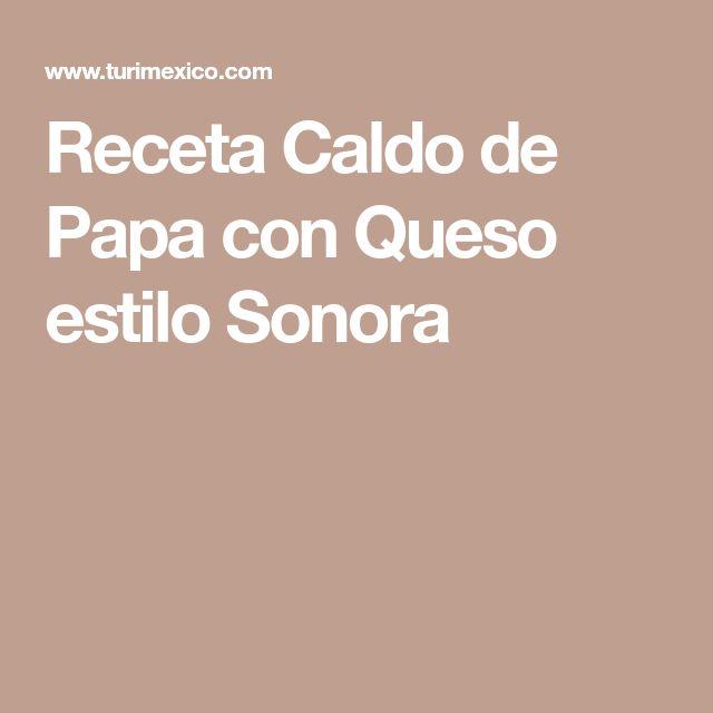 Receta Caldo de Papa con Queso estilo Sonora