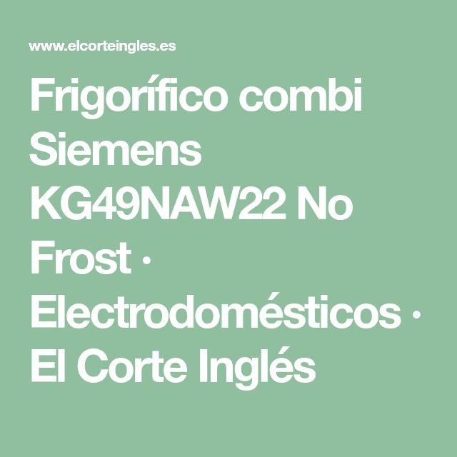 Frigorífico combi Siemens KG49NAW22 No Frost · Electrodomésticos · El Corte Inglés
