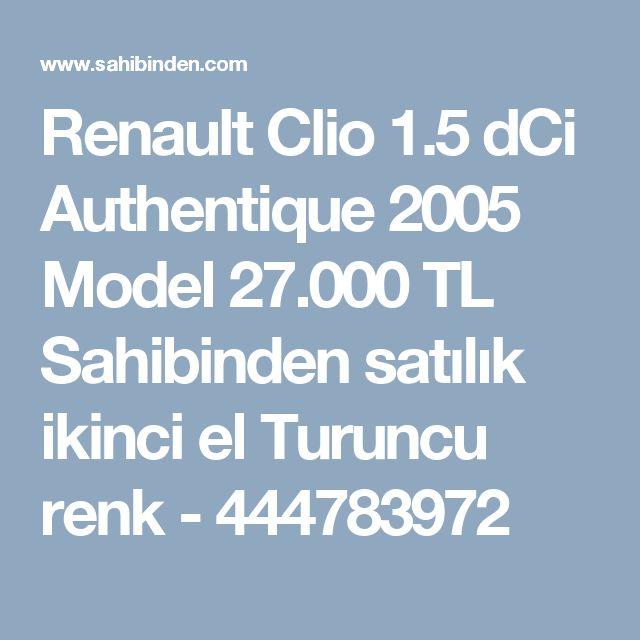 Renault Clio 1.5 dCi Authentique 2005 Model 27.000 TL Sahibinden satılık ikinci el Turuncu renk - 444783972