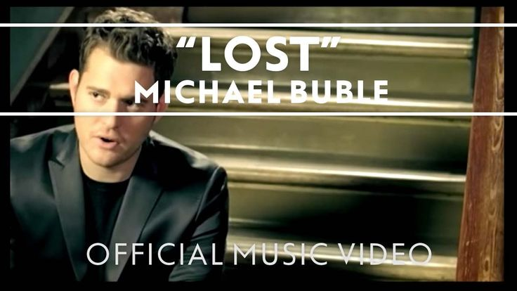 Michael Bublé - Lost It's nice to be found. When we feel lost and alone, I truly believe that if there is at least one person out there that understands you then you are not really alone.