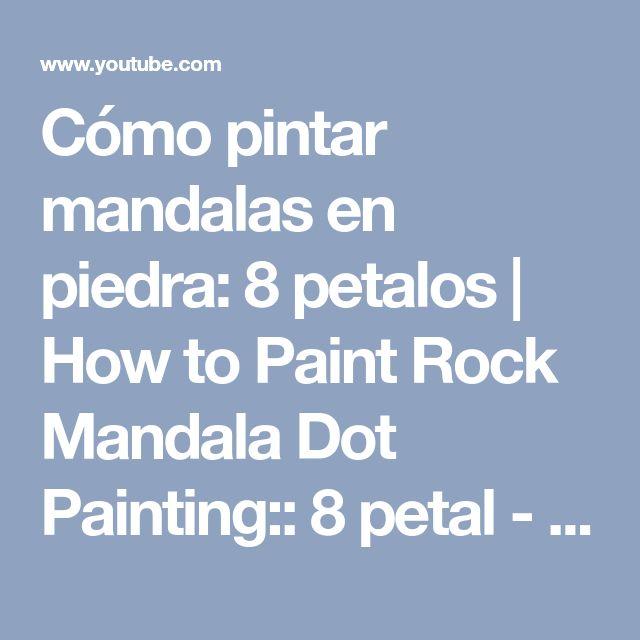 Cómo pintar mandalas en piedra: 8 petalos | How to Paint Rock Mandala Dot Painting:: 8 petal - YouTube