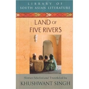 "LAND OF FIVE RIVERS translated by KHUSHWANT SINGH. ""This book contains a collection of short stories written by the best known writers from Punjab, and translated by Kushwant Singh. The stories reflect the culture and ethos of life in Punjab"" I would love to read this."