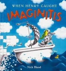 'When Henry Caught Imaginitis' by Nick Bland. Once upon a time there was a very serious boy, and something strange happened...