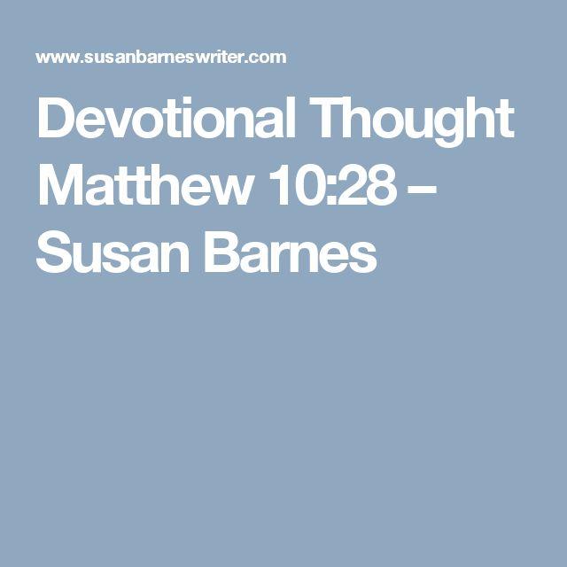 Devotional Thought Matthew 10:28 - Susan Barnes ...