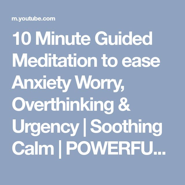 10 Minute Guided Meditation to ease Anxiety Worry, Overthinking & Urgency |  Soothing Calm | POWERFUL - YouTube | Meditation: | Pinterest | Meditation,  ...