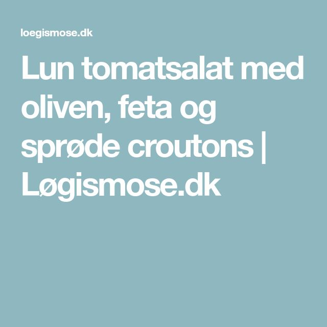 Lun tomatsalat med oliven, feta og sprøde croutons | Løgismose.dk