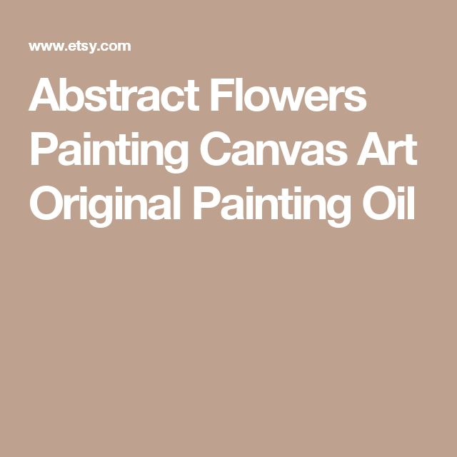 Abstract Flowers Painting Canvas Art Original Painting Oil