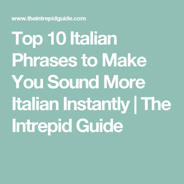 Top 10 Italian Phrases to Make You Sound More Italian Instantly | The Intrepid Guide
