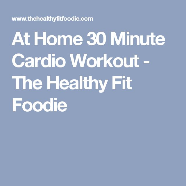 At Home 30 Minute Cardio Workout - The Healthy Fit Foodie