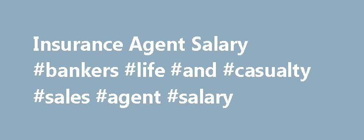 Insurance Agent Salary #bankers #life #and #casualty #sales #agent #salary http://england.nef2.com/insurance-agent-salary-bankers-life-and-casualty-sales-agent-salary/  Insurance Agent Salary Job Description for Insurance Agent Insurance is a general term for a type of prepaid policy that provides a policy holder with a financial benefit in case of calamity. Common kinds of policies include auto insurance, health insurance, life insurance, long-term disability coverage, and property/renter's…
