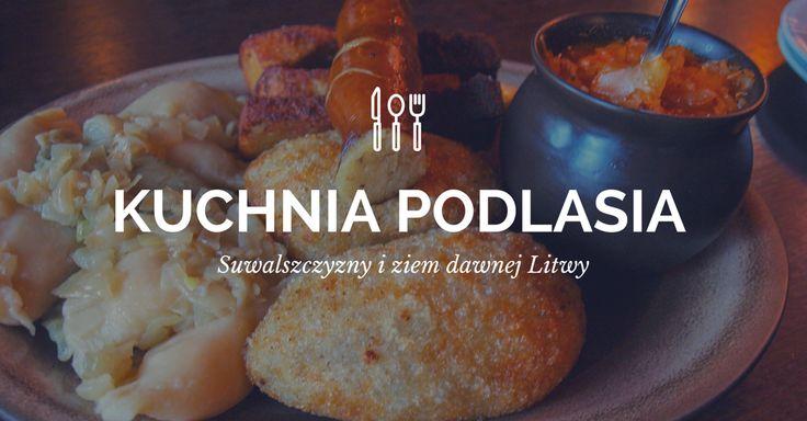 Kuchnia Suwalszczyzny, kuchnia podlaska | Zależna w podróży | Polska