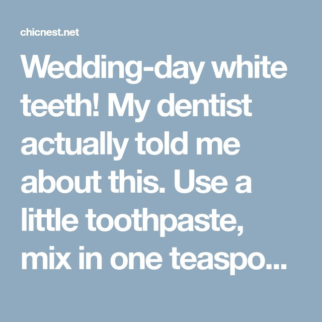 Wedding-day white teeth! My dentist actually told me about this. Use a little toothpaste, mix in one teaspoon baking soda plus one teaspoon of hydrogen peroxide, half a teaspoon water. Thoroughly mix then brush your teeth for two minutes. Remember to do it once a week until you have reached the results you want. Once your teeth are good and white, limit yourself to using the whitening treatment once every month or two. - chicnest.net