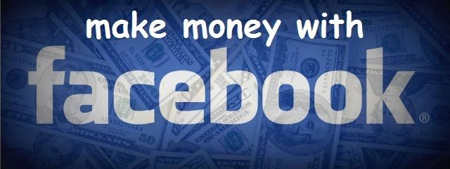 How About to Make Money with Facebook - Ways on How to Make Money from Home