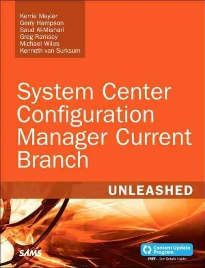 System Center Configuration Manager Current Branch Unleashed: Includes Content Update Program