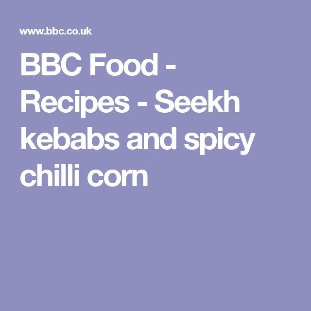 BBC Food - Recipes - Seekh kebabs and spicy chilli corn