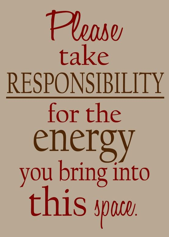 Please take responsibility for the energy you bring into this space. - Jill Bolte Taylor
